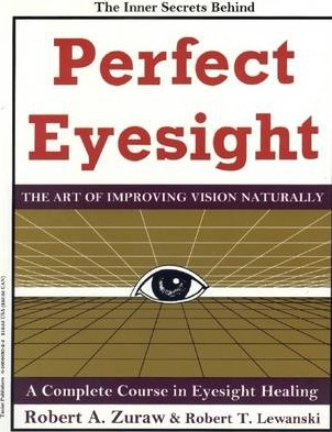 Perfect Eyesight: The Art of Improving Vision Naturally: A Complete Course in Eyesight Healing