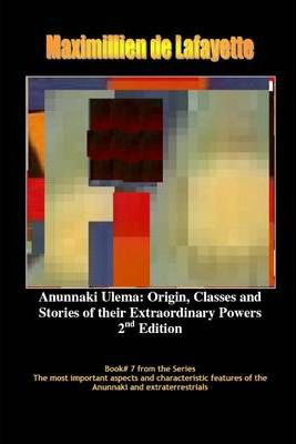 Anunnaki Ulema: Origin, Classes and Stories of their Extraordinary Powers - 2nd Edition - Book #7