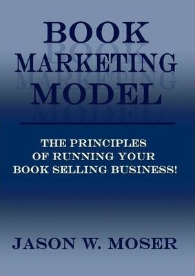 Book Marketing Model: The Principles of Running Your Book Selling Business