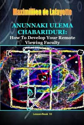 Anunnaki Ulema Chabariduri: How to Develop Your Remote Viewing Faculty: Lesson/Book 10