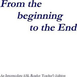 From the Beginning to the End: An Intermediate ESL Reader : Teacher's Edition