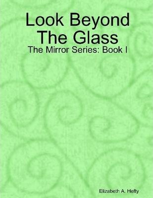 Look Beyond the Glass: The Mirror Series: Book 1