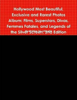Hollywood Most Beautiful, Exclusive and Rarest Photos Album: Films, Superstars, Divas, Femmes Fatales, and Legends of the Silver Screen. 2nd Edition