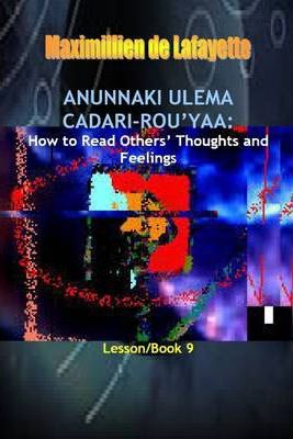 Anunnaki Ulema Cadari Rou'Yaa: How to Read Others' Thoughts and Feelings. Lesson/Book 9