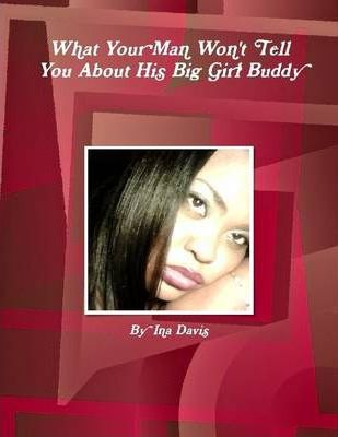 What Your Man Won't Tell You About His Big Girl Buddy
