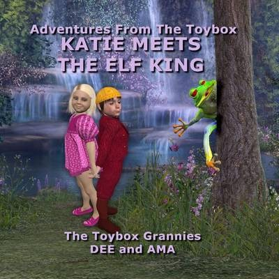 Katie Meets the Elf King: Adventures from the Toybox