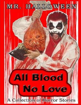All Blood No Love: A Collection of Horror Stories