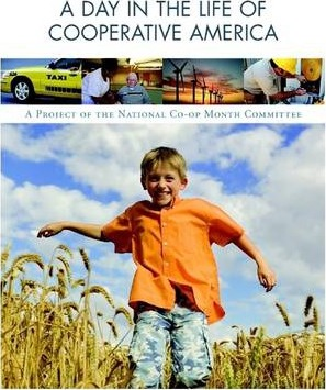 A Day in the Life of Cooperative America: A Project of the National Co-op Month Committee