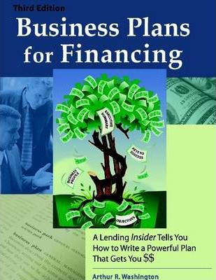Business Plan for Financing: Third Edition: A Lending Insider Tells You How to Write a Powerful Plan That Gets You $$