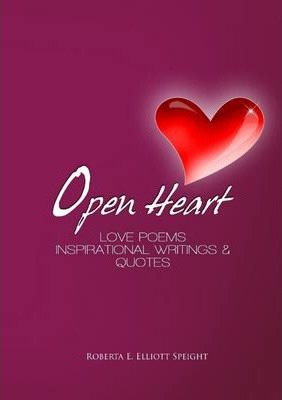 Open Heart : Love Poems Inspirational Writings & Quotes