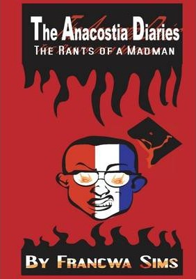 The Anacostia Diaries: The Rants of a Madman