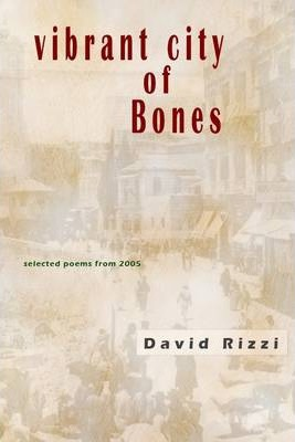 Vibrant City of Bones: Selected Poems from 2005