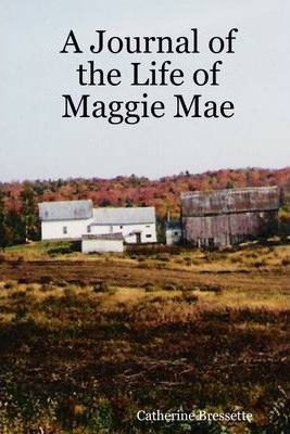 A Journal of the Life of Maggie Mae