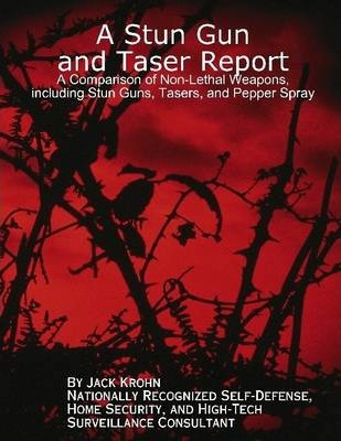 A Stun Gun and Taser Report: A Comparison of Non- Lethal Weapons, Including Stun Guns, Tasers, and Pepper Spray