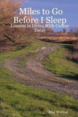 Miles to Go Before I Sleep: Lessons In Living With Cancer Today
