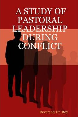 A Study of Pastoral Leadership During Conflict