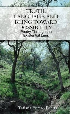 Poetry Through an Existential Lens: Truth, Language, and Being Towards Possibility