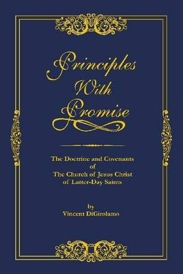 Principles With Promise: The Doctrine and Covenants of the Church of Jesus Christ of Latter Day Saints