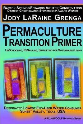 Permaculture Transition Primer: Unschooling, Reskilling, Simplifying for Sustainable Living