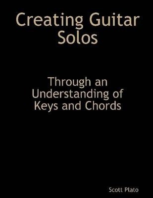Creating Guitar Solos: Through an Understanding of Keys and Chords