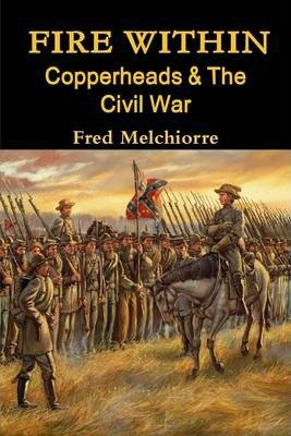Fire Within: Copperheads and the Civil War