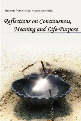Reflections On Consciousness: Meaning and Life Purpose