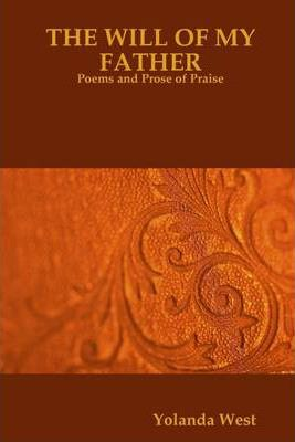The Will of My Father: Poems and Prose of Praise