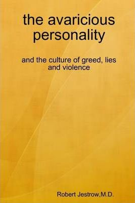 The Avaricious Personality: And the Culture of Greed, Lies, and Violence