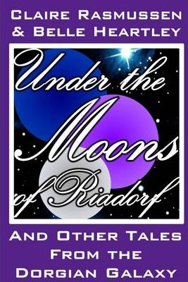 Under the Moons of Riadorf: And Other Tales from the Dorgian Galaxy