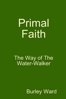 Primal Faith: The Way of the Water-Walker