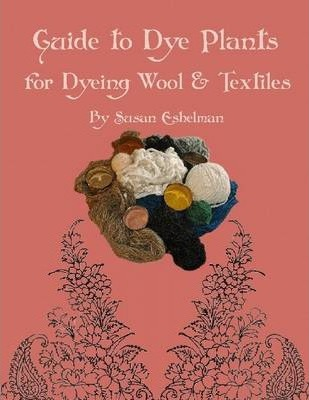 Guide to Dye Plants for Dyeing Wool & Textiles