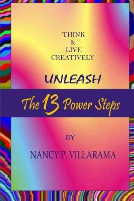Think & Live Creatively Unleash the 13 Power Steps