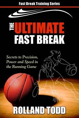 The Ultimate Fast Break: Secrets to Precision, Power and Speed In: the Running Game