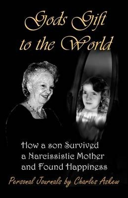 God's Gift to the World: How a Son Survived a Narcissistic Mother and Found Happiness