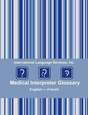 Medical Interpreter Glossary: English - French
