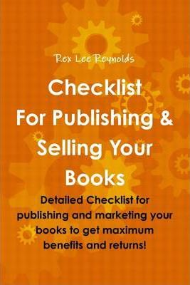 Checklist for Publishing & Selling Your Books: Detailed Checklist for Publishing and Marketing Your Books to Get Maximum Benefits and Returns!