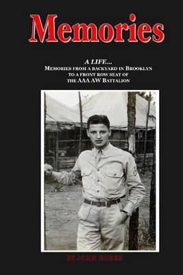 Memories: A Life...: Memories from a Backyard in Brooklyn to a Front Row Seat of The AAA AW Battalion