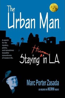 The Urban Man: Staying Human In L.A.