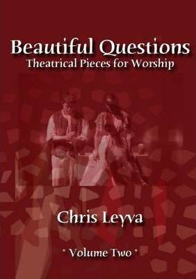 Beautiful Questions: Theatrical Pieces for Worship, Volume Two