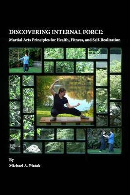 Discovering Internal Force: Martial Arts Principles for Health, Fitness, and Self-Realization