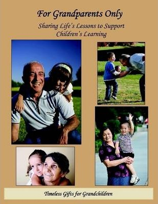 For Grandparents Only: Sharing Life's Lessons to Support Children's Learning: Timeless Gifts for Grandchildren