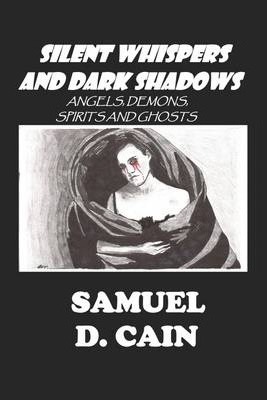 Silent Whispers and Dark Shadows: Angels, Demons, Spirits and Ghosts