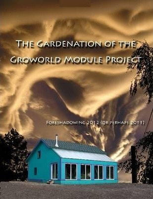 The Gardenation of the Groworld Module Project: Foreshadowing 2012 or Perhaps 2011