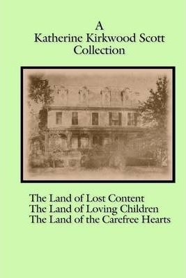 A Katherine Kirkwood Scott Collection: the Land of Lost Content, The Land of Loving Children, The Land of the Carefree Hearts