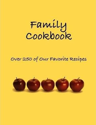 Family Cookbook: Over 250 of Our Favorite Recipes