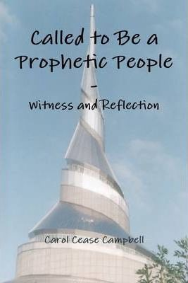 Called to Be a Prophetic People : Witness and Reflection