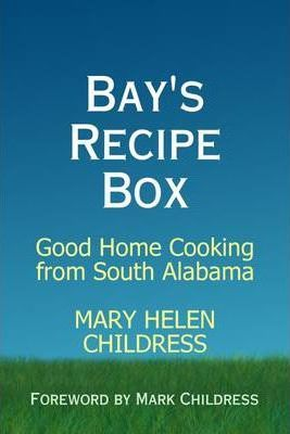 Bay's Recipe Box: Good Home Cooking from South Alabama