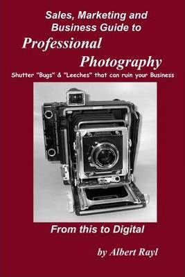 Professional Photography : Sales, Marketing and Business Guide