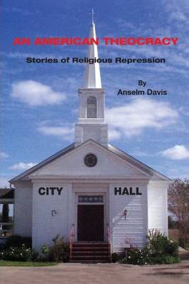 An American Theocracy: Stories of Religious Repression