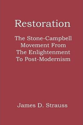 Restoration: The Stone-Campbell Movement from the Enlightenment to Post-Modernism